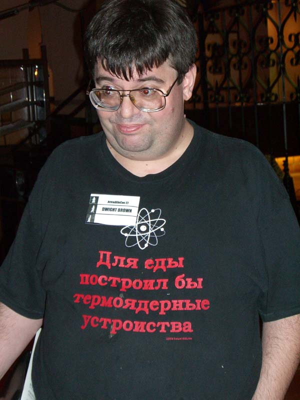 "Dwight's t-shirt says in Russian: ""I would build thermonuclear devices for food"". Seen at ArmadilloCon 2005, Austin, Texas."